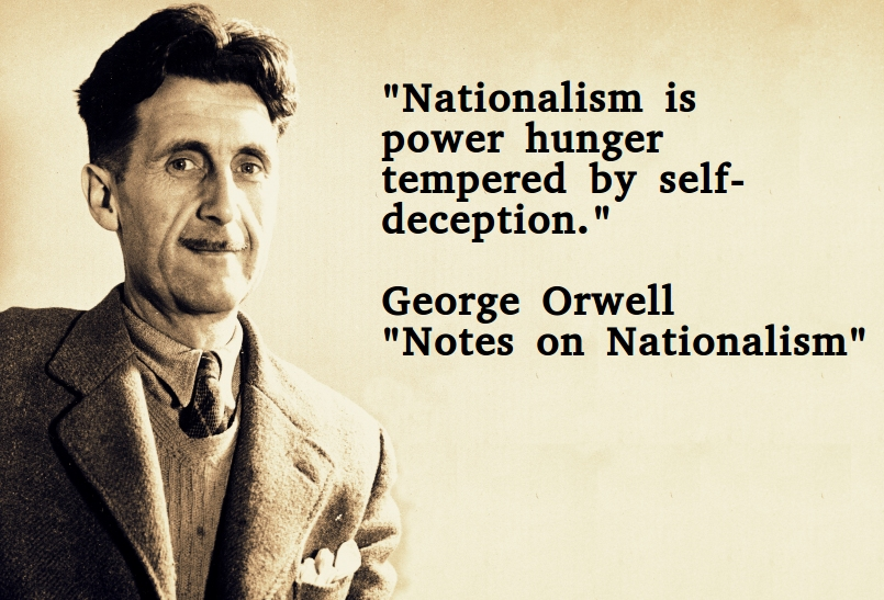 orwell essay nationalism In the first part of this two-part series, i treated some of the logical fallacies and internal contradictions in george orwell's essay notes on nationalismi will continue this second part by focusing on some of the problems with the narrative argument orwell presents in the latter half of his essay.